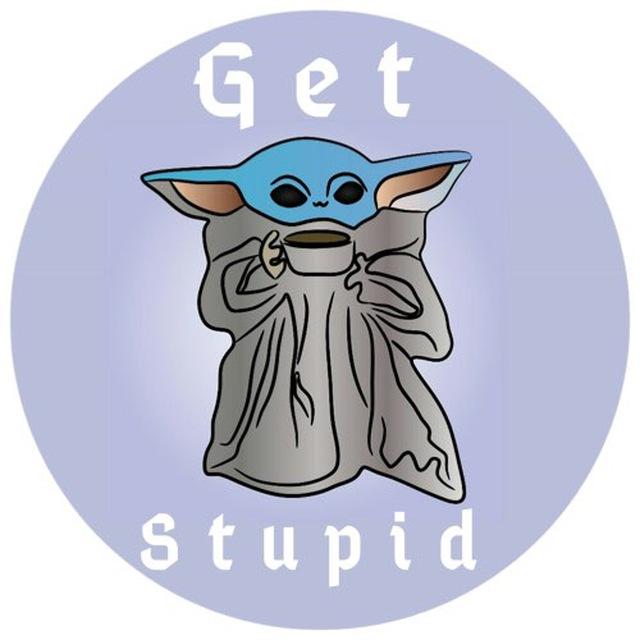 Get Stupid